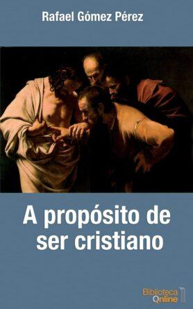 Rafael Gómez Pérez, A propósito de ser cristiano