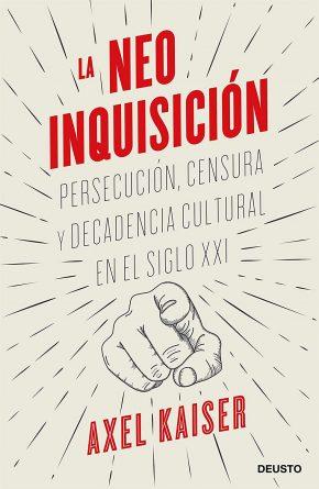 La neoinquisición. Persecución, censura y decadencia cultural en el siglo XXI