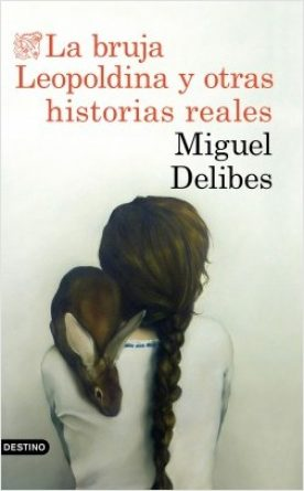 portada_la-bruja-leopoldina-y-otras-historias-reales_miguel-delibes_201803201257