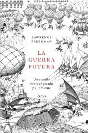 portada_la-guerra-futura_lawrence-freedman_201810182141